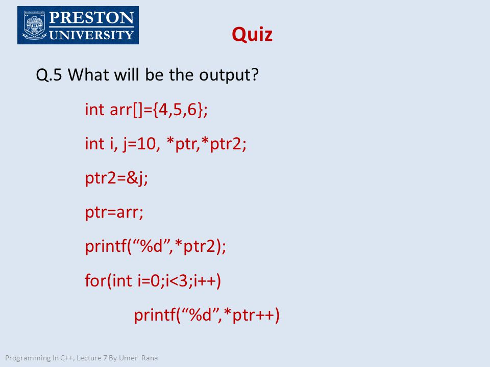 Quiz Q.5 What will be the output int arr[]={4,5,6};